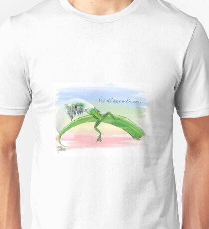 We All Have a Dream! Unisex T-Shirt