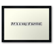 """Art is a way of survival"" Framed Print"