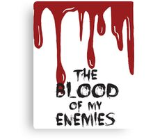 The Blood of my Enemies  Canvas Print