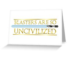Blasters Are So Uncivilized Greeting Card