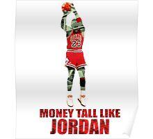 Money tall like Jordan Poster