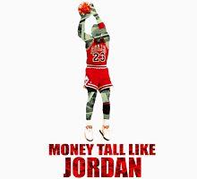 Money tall like Jordan Unisex T-Shirt