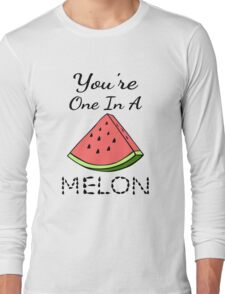 You're One In A Melon Long Sleeve T-Shirt