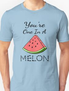 You're One In A Melon T-Shirt