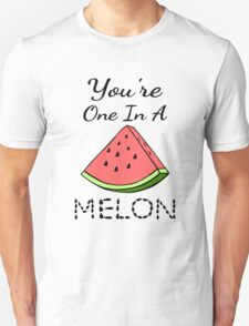 You're One In A Melon Unisex T-Shirt