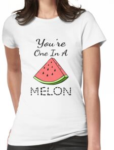 You're One In A Melon Womens Fitted T-Shirt