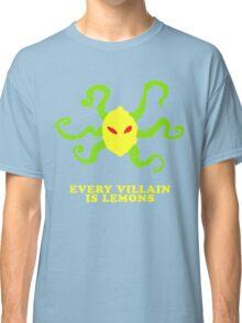 every villain is lemons Classic T-Shirt
