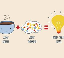 Some Coffee + Some Thinking = Some Great Ideas by KathrinLegg