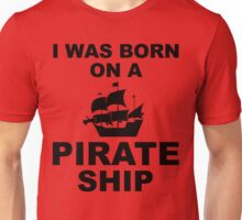 I WAS BORN ON A PIRATE SHIP Unisex T-Shirt