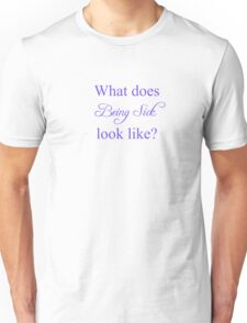 """What does """"Being Sick"""" look like? Unisex T-Shirt"""
