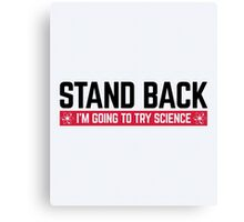 Stand Back Science Funny Quote Canvas Print