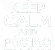 Keep Calm and Póg Mo Thóin by HotTShirts