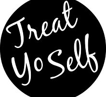 Treat Yo Self by kaitlintaylaa