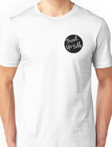 Treat Yo Self Unisex T-Shirt