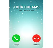 Your Dreams Are Calling You - Inspirational Quotes Photographic Print