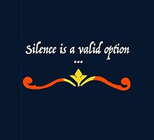 Silence Is A Valid Option by Snarkenstone