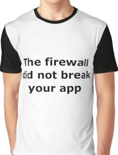 The firewall did not break your app Graphic T-Shirt