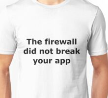 The firewall did not break your app Unisex T-Shirt