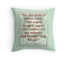 For Like Strains Of Martial Music - Longfellow Throw Pillow
