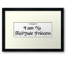 I am No Fairytale Princess Framed Print