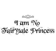 I am No Fairytale Princess Photographic Print