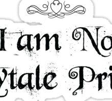 I am No Fairytale Princess Sticker