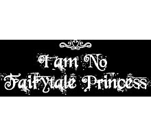 I am No Fairytale Princess Dark Photographic Print