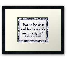 For To Be Wise And Love - Shakespeare Framed Print