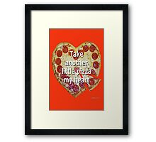 Take Another Little Pizza of My Heart Framed Print