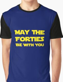 May The Forties Be With You Graphic T-Shirt