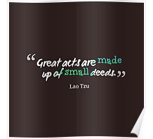 Great acts are made up of small deeds Poster