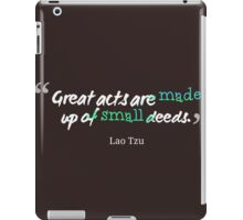 Great acts are made up of small deeds iPad Case/Skin