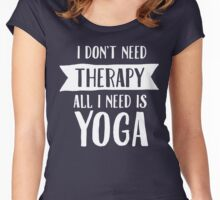 I Don't Need Therapy - All I Need Is Yoga Women's Fitted Scoop T-Shirt