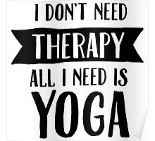 I Don't Need Therapy - All I Need Is Yoga Poster