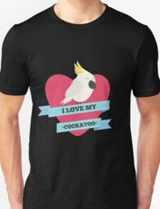I Love My Cockatoo Unisex T-Shirt