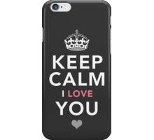 Keep Calm, I Love You | Romantic Gift iPhone Case/Skin