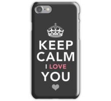 Keep Calm, I Love You | Romantic Gift iPhone Case/Skin