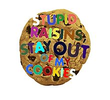 STUPID RAISINS, STAY OUT OF MY COOKIES Photographic Print