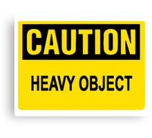 CAUTION HEAVY OBJECT funny Canvas Print