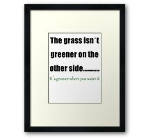 The Grass Is Greener Where You Water It Framed Print