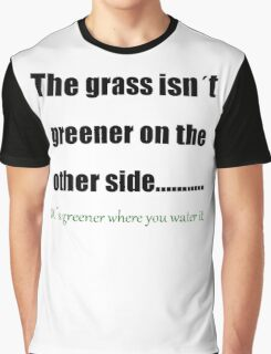 The Grass Is Greener Where You Water It Graphic T-Shirt