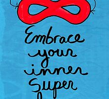 Embrace Your Inner Super Hero by claudineintner