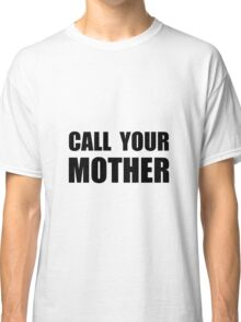 Call Your Mother Classic T-Shirt