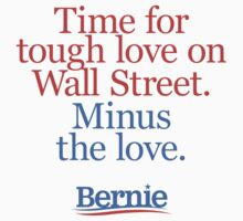 Bernie Sanders for President T-shirt (tough love) by Justin Russell
