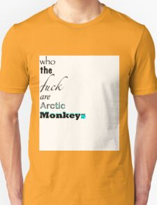 Who the fuck are arctic monkeys !! T-Shirt