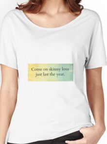 Skinny Love Women's Relaxed Fit T-Shirt