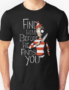 FIND HIM BEFORE FINDS YOU T-Shirt