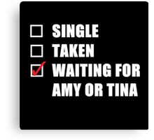 Waiting For Amy or Tina Canvas Print