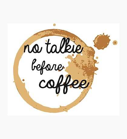 No Talkie Before Coffee Photographic Print