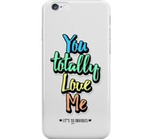 You Totally Love Me (It's So Obvious) iPhone Case/Skin